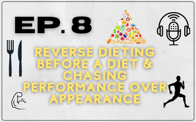 Ep. 8 – Reverse Dieting Before a Diet & Chasing Performance Over Appearance