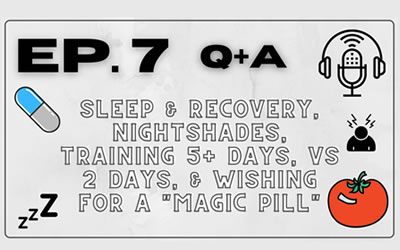 """Ep. 7 – Q+A: Sleep & Recovery, Nightshades, Training 5+ Days, vs 2 Days, & Wishing for a """"Magic Pill"""""""