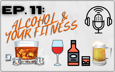 Ep. 11: Alcohol & Your Fitness
