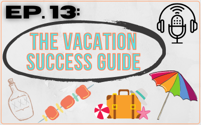 Ep 13: The Vacation Success Guide