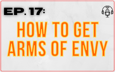Ep. 17: How to Get Arms of Envy