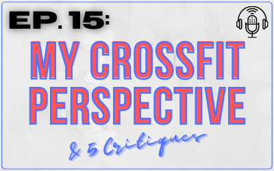 Ep. 15: My Crossfit Perspective & 5 Critiques