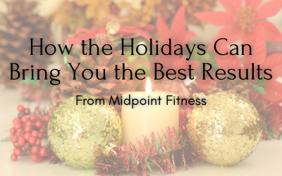 How the Holidays Can Bring You the Best Results