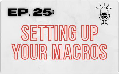 Ep. 25: Setting Up Your Macros