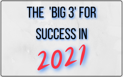 The 'Big 3' for Success In 2021