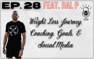 Ep. 28 Feat. Dal P: Weight Loss Journey, Coaching, Goals, & Social Media