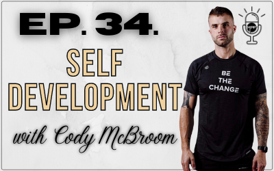 Ep. 34. Self Development with Cody McBroom