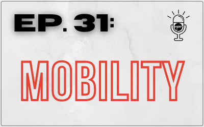 Ep. 31: Mobility