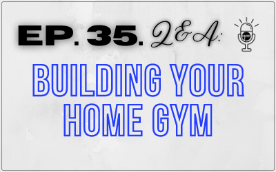 Ep. 35. Building Your Home Gym