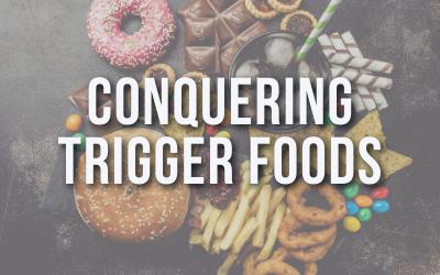 Conquering Trigger Foods