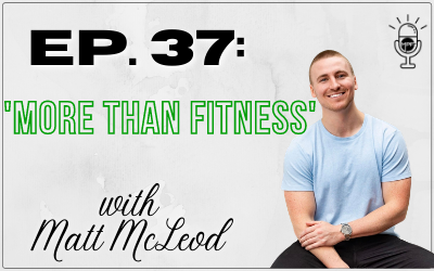 Ep. 37: More Than Fitness with Matt McLeod