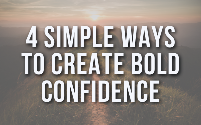 4 Simple Ways to Create Bold Confidence
