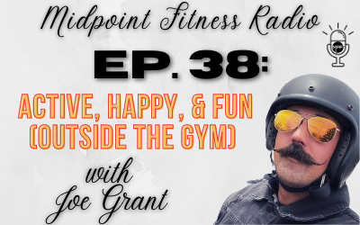 Ep. 38:  Active, Happy, & Fun (Outside the Gym) with Joe Grant