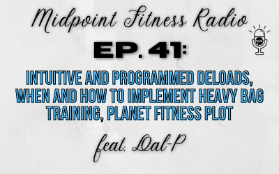 Ep. 41: Intuitive and Programmed Deloads, When and How to Implement Heavy Bag Training, Planet Fitness Plot